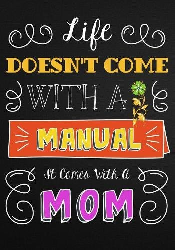Life Doesn't Come with a Manual, It Comes with a Mom: Mom Appreciation Book, Journal or Planner for Mothers. Thank You Gift for Moms To Be, New ... Black Edition (Inspirational Jounals For Mom)
