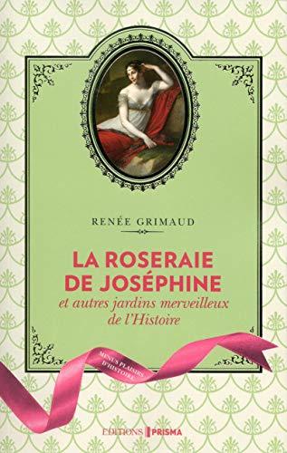 La Roseraie de Joséphine et autres jardins merveilleux de l'Histoire par Renee Grimaud