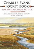 Charles Evans Pocket Book for Watercolour Artists: Over 100 Essential Tips to Improve Your Painting (Watercolour Artists
