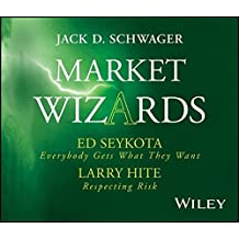 Market Wizards: Interviews with Ed Seykota, Everybody Gets What They Want and Larry Hite, Respecting Risk by Jack D. Schwager (2012-09-11)