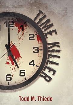 Time Killer (Max Larkin Detective Series Book 1) (English Edition) von [Thiede, Todd M.]