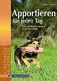 Apportieren für jeden Tag: Sinnvolle Beschäftigung - glücklicher Hund (Hundesport)