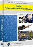 Handbuch Prüfung elektrischer Geräte und Anlagen: Prüfabläufe, Grenz- und Richtwerte für die Prüfung vor Ort