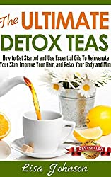 Detox Tea - Discover Herbal Teas To Cleanse Your Body, Improve Your Health And Feel Great: Detox Cleanse Diet, Sugar Detox, Detox Diet, Detoxification ... Body, Detoxification, Drink, Diet, Recipes)