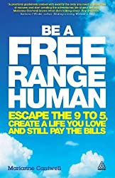 Be a Free Range Human: Escape the 9-5, Create a Life You Love and Still Pay the Bills by Marianne Cantwell (2013-02-28)