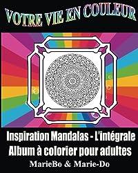 Votre Vie en couleur: Inspiration Mandalas l'Intégrale