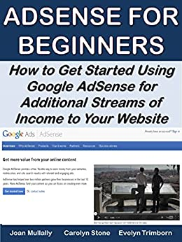 AdSense for Beginners: How to Get Started Using Google AdSense for Additional Streams of Income to Your Website (Marketing Matters) by [Mullally, Joan, Stone, Carolyn, Trimborn, Evelyn]