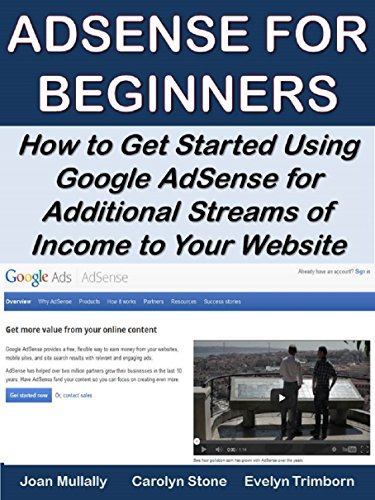 AdSense for Beginners: How to Get Started Using Google AdSense for Additional Streams of Income