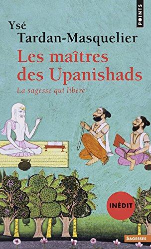 Les maîtres des Upanishads (inédit). La sagesse qui libère par Yse Tardan-masquelier