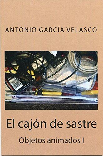 El cajón de sastre (Objetos animados nº 1) por Antonio García Velasco