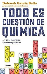 Todo es cuestión de química: ... y otras maravillas de la tabla periódica par Deborah García Bello