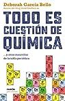 Todo es cuestión de química: ... y otras maravillas de la tabla periódica par García Bello