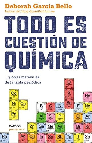 Todo es cuestión de química: ... y otras maravillas de la tabla periódica (Para curiosos) por Deborah García Bello