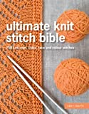 Ultimate Knit Stitch Bible: 750 Knit, Purl, Cable, Lace and Colour Stitches (Ultimate Guides)
