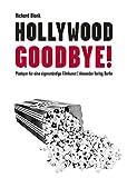 Hollywood, Goodbye!: Plädoyer für eine eigenständige Filmkunst - Richard Blank