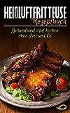 Heißluftfritteuse Rezeptbuch: Gesund und vital kochen ohne Fett und Öl - Das Kochbuch für leckere Heißluftfritteusen Rezepte