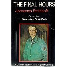 The Final Hours: A German Jet Pilot Plots Against Goering by Johannes Steinhoff (1985-10-01)