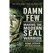 Damn Few: Making the Modern SEAL Warrior by Rorke Denver (2014-04-24)