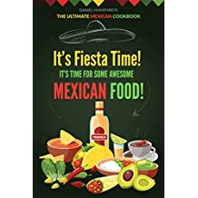 It's Fiesta Time! It's Time for Some Awesome Mexican Food!: The Ultimate Mexican Cookbook (English Edition)