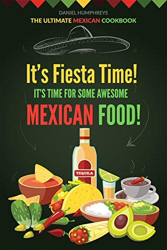 its-fiesta-time-its-time-for-some-awesome-mexican-food-the-ultimate-mexican-cookbook-english-edition