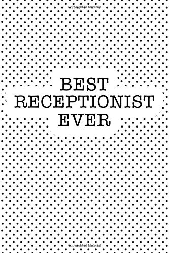 Best Receptionist Ever: A Matte 6x9 Inch Softcover Notebook Journal With 120 Blank Lined Pages And An Uplifting Positive Office Assistant Cover Slogan por Enrobed Polka Dot Journals