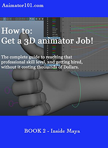 How to: Get a 3D animator Job Book 2: The complete guide to reaching that professional skill level, and getting hired, without it costing thousands of Dollars. (animator101) (English Edition)