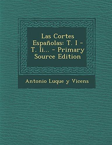 Las Cortes Españolas: T. I - T. Ii... - Primary Source Edition