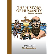 The Sumerians: EARLY ASIA I (The History of Humanity illustated step by step)