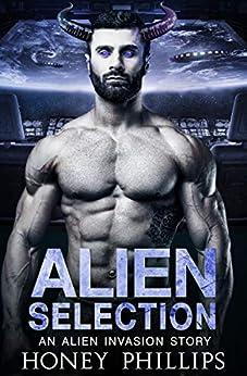 Alien Selection: A SciFi Alien Romance (Alien Invasion Book 0) by [Phillips, Honey]