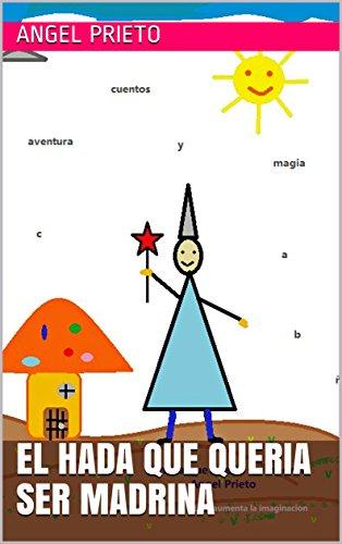 El hada que queria ser madrina por Angel Prieto  Blanco