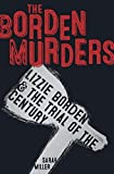 The Borden Murders: Lizzie Borden & the Trial of the Century by Sarah Elizabeth Miller (2016-01-12)