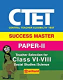 CTET Success Master Paper-II Teacher Selection for Class VI-VIII Social Studies/Science 2017
