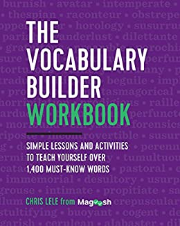 The Vocabulary Builder Workbook: Simple Lessons and Activities to Teach Yourself Over 1,400 Must-Know Words by [Magoosh, Lele, Chris]