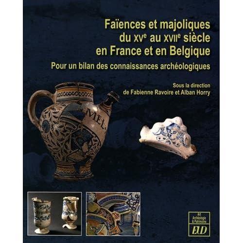 Faïences et majoliques du XVe au XVIIe siècle en France et en Belgique : Pour un bilan des connaissances archéologiques