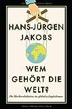 Wem gehört die Welt?: Die Machtverhältnisse im globalen Kapitalismus - Hans-Jürgen Jakobs