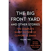 The Big Front Yard (The Complete Short Fiction of Clifford D. Simak)