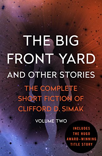 The Big Front Yard: And Other Stories (The Complete Short Fiction of Clifford D. Simak) por Clifford D. Simak
