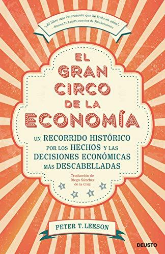 El gran circo de la economía: Un recorrido histórico por los hechos y las decisiones económicas más descabelladas (Sin colección)