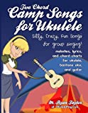 Two Chord Camp Songs for Ukulele: Silly, Crazy, Fun Songs for Group Singing (Ukulele Awesome Sauce Book 1)