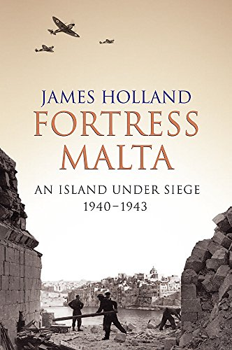 Fortress Malta: An Island Under Siege 1940-1943 (CASSELL MILITARY PAPERBACKS) por James Holland