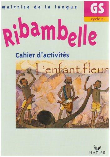 Ribambelle GS : Cahier d'activités, L'enfant fleur par Jean-Pierre Demeulemeester, Nadine Demeulemeester, Sylvie Rosson