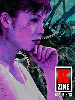 Kzine Issue 13 by [Hurry, Graeme, Bowden, Maureen, King, Michelle Ann, Boden, Derrick, Bee, Jackie, Bourassa, Tyler, Berger, Gustaf, North, Liam, Mace, Steven]