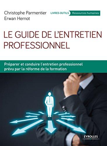 Le guide de l'entretien professionnel: Prparer et conduire l'entretien professionnel prvu par la rforme de la formation