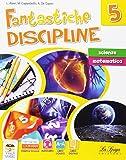 Fantastiche discipline. Scienze-Matematiche. Per la Scuola elementare. Con e-book. Con espansione online: 5