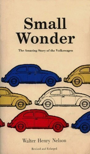 Small Wonder: The Amazing Story of the Volkswagen.