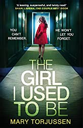 The Girl I Used To Be: You can't remember what happened that night. But someone remembers it all