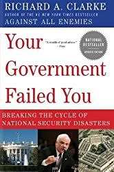 Your Government Failed You: Breaking the Cycle of National Security Disasters by Richard A. Clarke (2009-06-30)