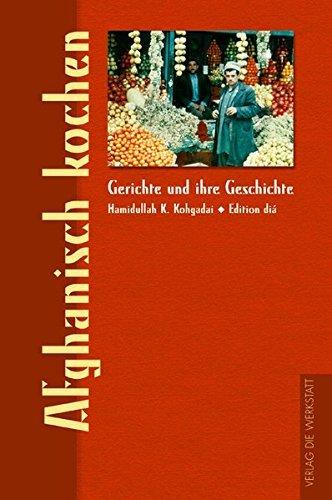 Afghanisch kochen: Gerichte und ihre Geschichte by Hamidullah Kabuli Kohgadai (2003-03-06)
