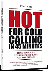 Hot for Cold Calling in 45 Minutes: How to Boost Your Success Rate ond the Phone