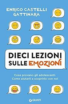 Enrico Castelli Gattinara - Dieci lezioni sulle emozioni (2018)